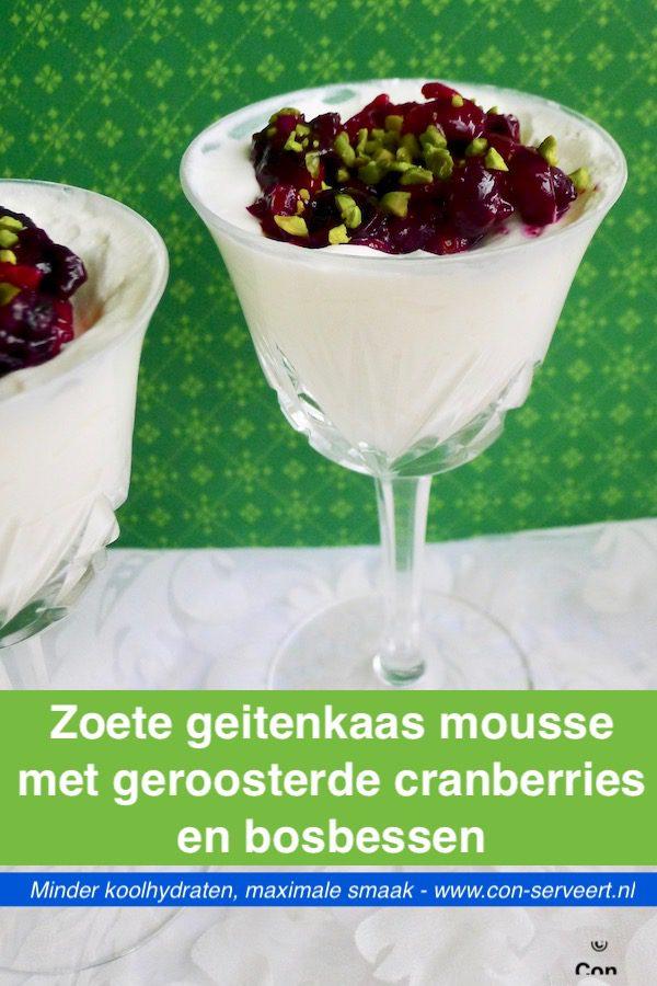 Zoete geitenkaas mousse met geroosterde cranberries en bosbessen, koolhydraatarm recept ~ minder koolhydraten, maximale smaak ~ www.con-serveert.nl